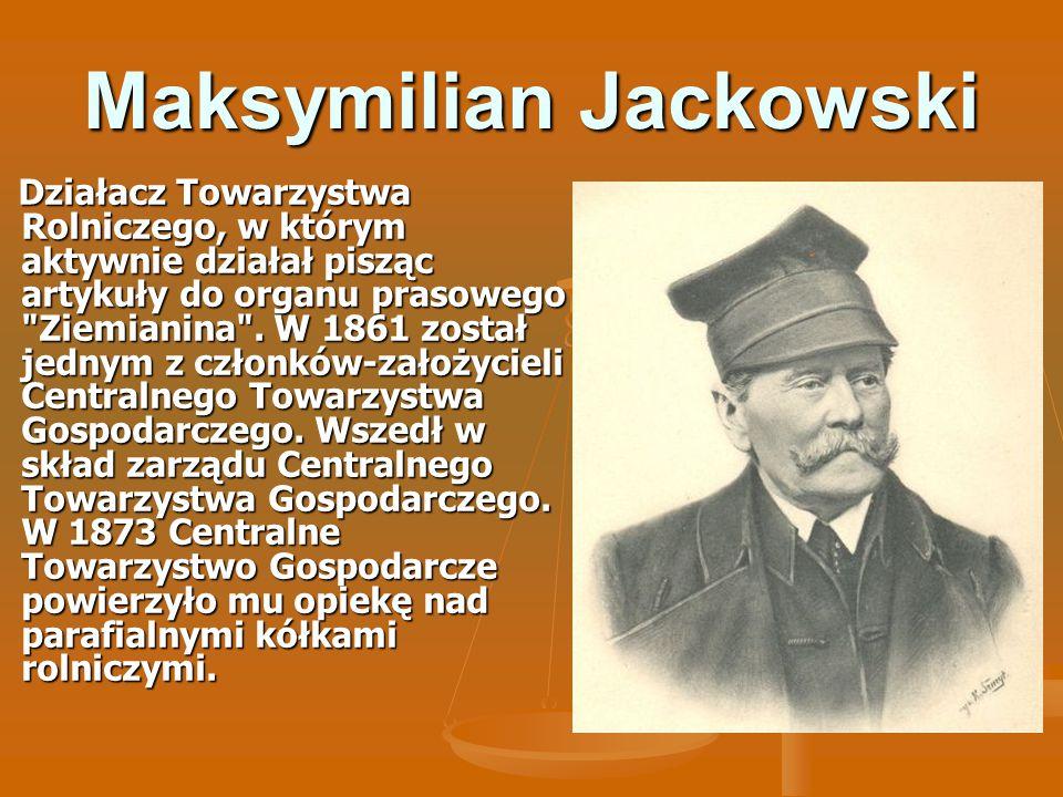 Maksymilian Jackowski Działacz Towarzystwa Rolniczego, w którym aktywnie działał pisząc artykuły do organu prasowego