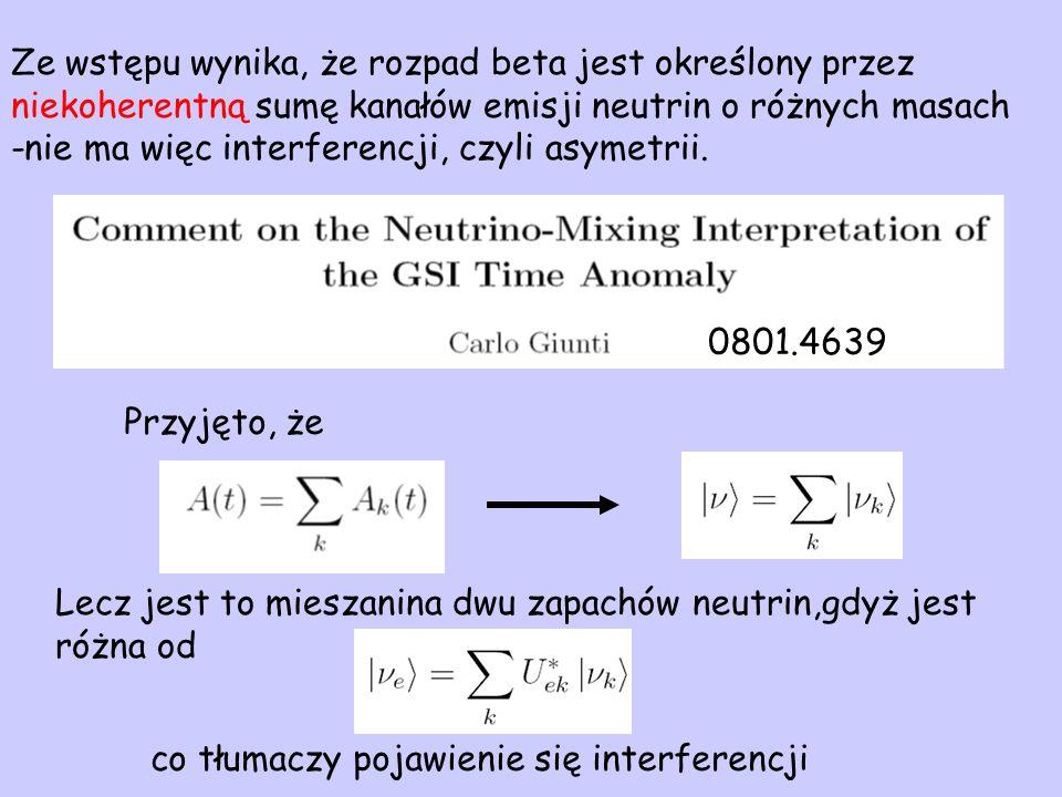 Ze wstępu wynika, że rozpad beta jest określony przez niekoherentną sumę kanałów emisji neutrin o różnych masach -nie ma więc interferencji, czyli asymetrii.