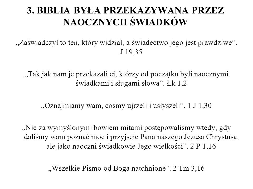 """3. BIBLIA BYŁA PRZEKAZYWANA PRZEZ NAOCZNYCH ŚWIADKÓW """"Zaświadczył to ten, który widział, a świadectwo jego jest prawdziwe"""". J 19,35 """"Tak jak nam je pr"""