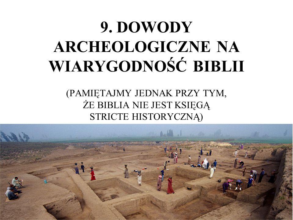 9. DOWODY ARCHEOLOGICZNE NA WIARYGODNOŚĆ BIBLII (PAMIĘTAJMY JEDNAK PRZY TYM, ŻE BIBLIA NIE JEST KSIĘGĄ STRICTE HISTORYCZNĄ)