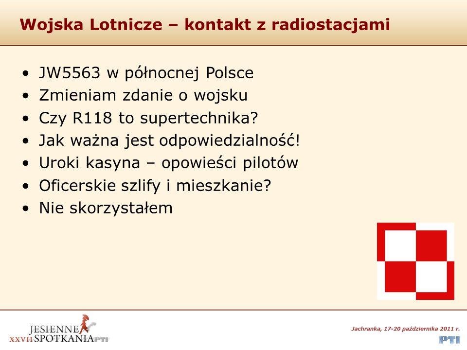 Wojska Lotnicze – kontakt z radiostacjami JW5563 w północnej Polsce Zmieniam zdanie o wojsku Czy R118 to supertechnika.