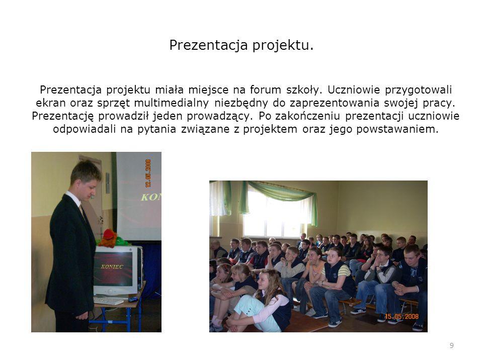 Prezentacja projektu. 9 Prezentacja projektu miała miejsce na forum szkoły.
