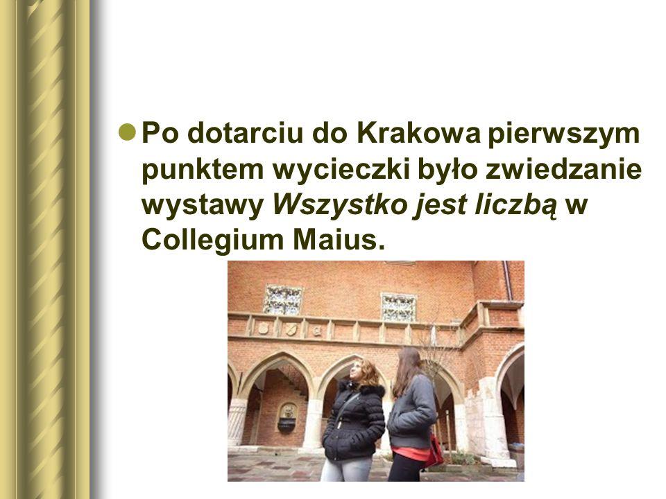 Po dotarciu do Krakowa pierwszym punktem wycieczki było zwiedzanie wystawy Wszystko jest liczbą w Collegium Maius.