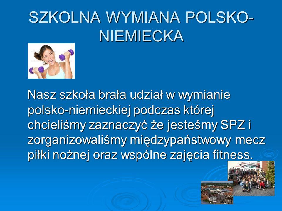 SZKOLNA WYMIANA POLSKO- NIEMIECKA Nasz szkoła brała udział w wymianie polsko-niemieckiej podczas której chcieliśmy zaznaczyć że jesteśmy SPZ i zorgani