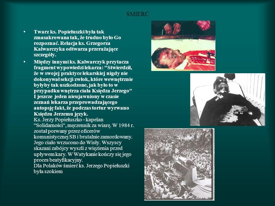ŚMIERĆ Twarz ks.Popiełuszki była tak zmasakrowana tak, że trudno było Go rozpoznać.