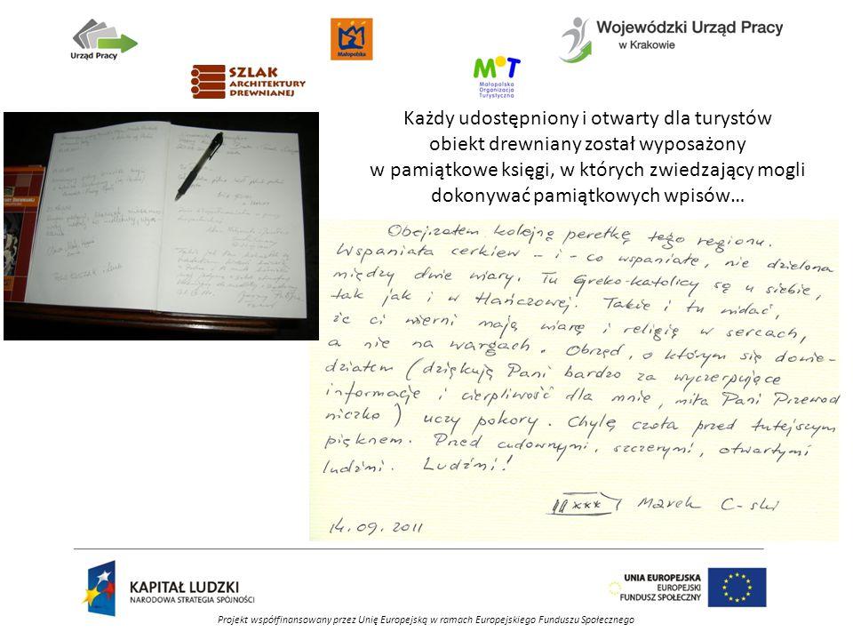 Projekt współfinansowany przez Unię Europejską w ramach Europejskiego Funduszu Społecznego Każdy udostępniony i otwarty dla turystów obiekt drewniany został wyposażony w pamiątkowe księgi, w których zwiedzający mogli dokonywać pamiątkowych wpisów…