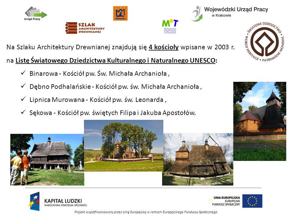 Projekt współfinansowany przez Unię Europejską w ramach Europejskiego Funduszu Społecznego Na Szlaku Architektury Drewnianej znajdują się 4 kościoły wpisane w 2003 r.