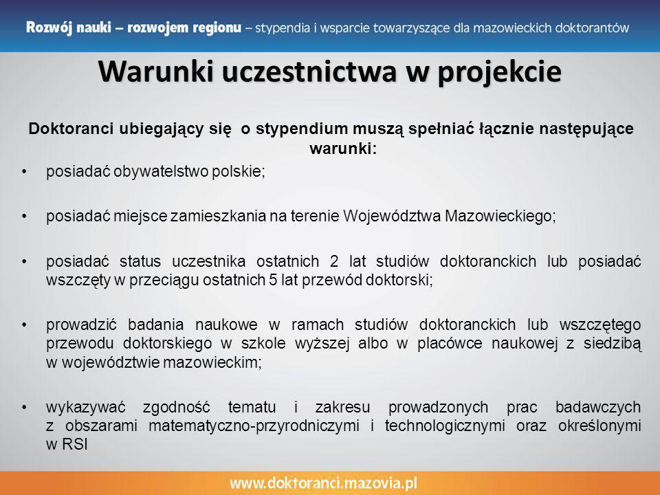 Warunki uczestnictwa w projekcie Doktoranci ubiegający się o stypendium muszą spełniać łącznie następujące warunki: posiadać obywatelstwo polskie; pos