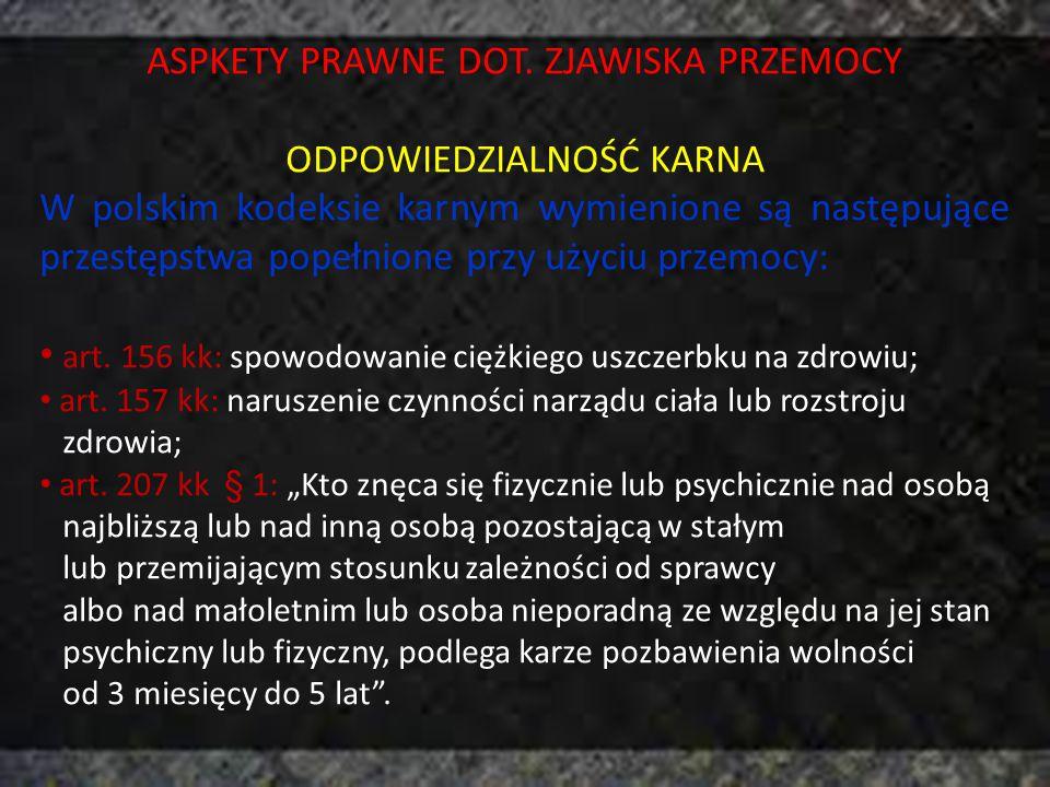 ASPKETY PRAWNE DOT. ZJAWISKA PRZEMOCY ODPOWIEDZIALNOŚĆ KARNA W polskim kodeksie karnym wymienione są następujące przestępstwa popełnione przy użyciu p