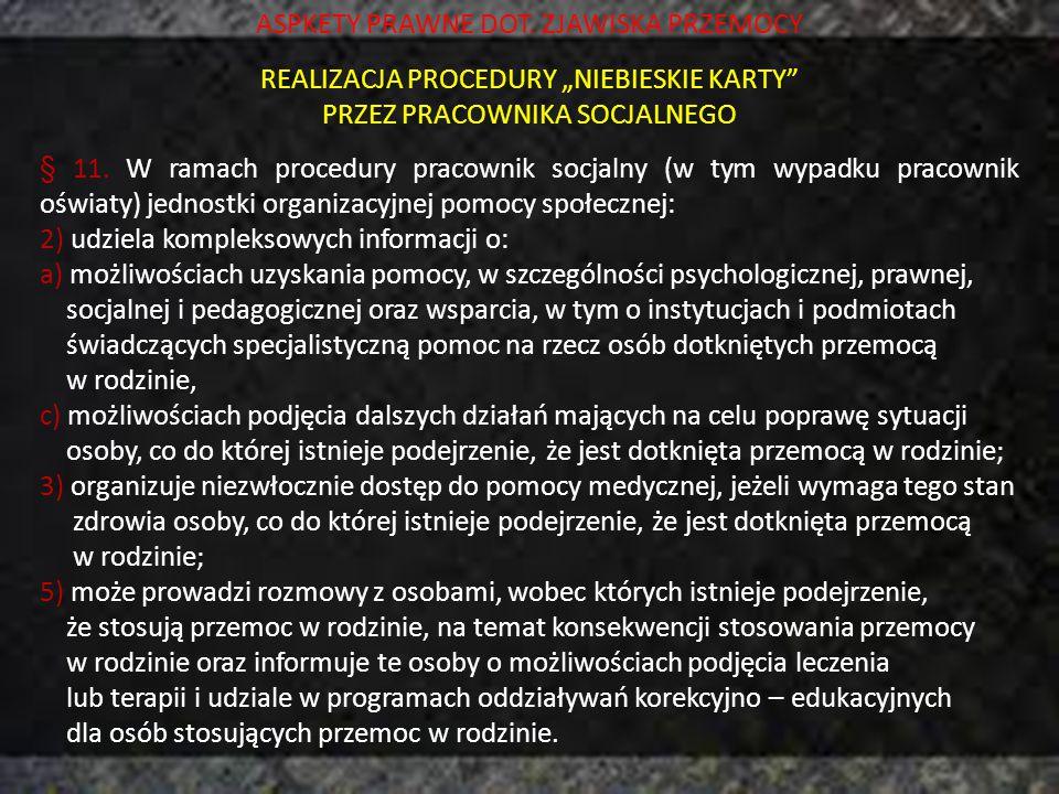 """ASPKETY PRAWNE DOT. ZJAWISKA PRZEMOCY REALIZACJA PROCEDURY """"NIEBIESKIE KARTY"""" PRZEZ PRACOWNIKA SOCJALNEGO § 11. W ramach procedury pracownik socjalny"""
