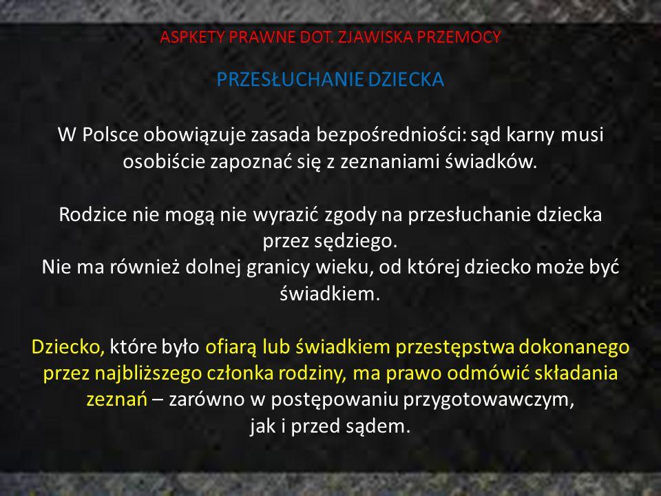 ASPKETY PRAWNE DOT. ZJAWISKA PRZEMOCY PRZESŁUCHANIE DZIECKA W Polsce obowiązuje zasada bezpośredniości: sąd karny musi osobiście zapoznać się z zeznan