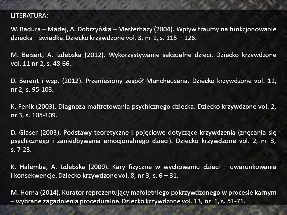 LITERATURA: W. Badura – Madej, A. Dobrzyńska – Mesterhazy (2004). Wpływ traumy na funkcjonowanie dziecka – świadka. Dziecko krzywdzone vol. 3, nr 1, s