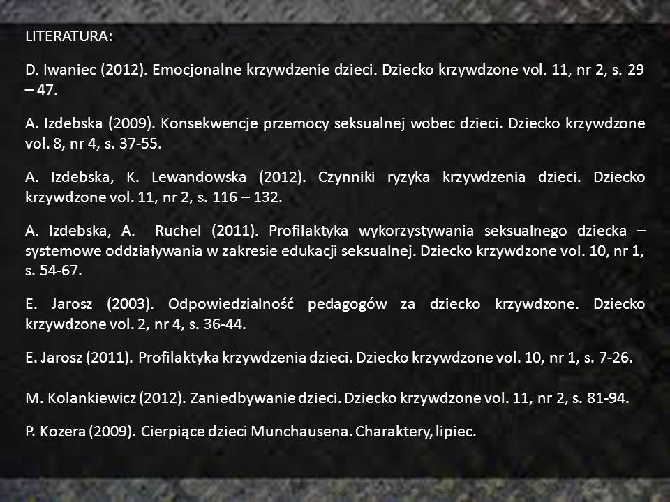 LITERATURA: D. Iwaniec (2012). Emocjonalne krzywdzenie dzieci. Dziecko krzywdzone vol. 11, nr 2, s. 29 – 47. A. Izdebska (2009). Konsekwencje przemocy