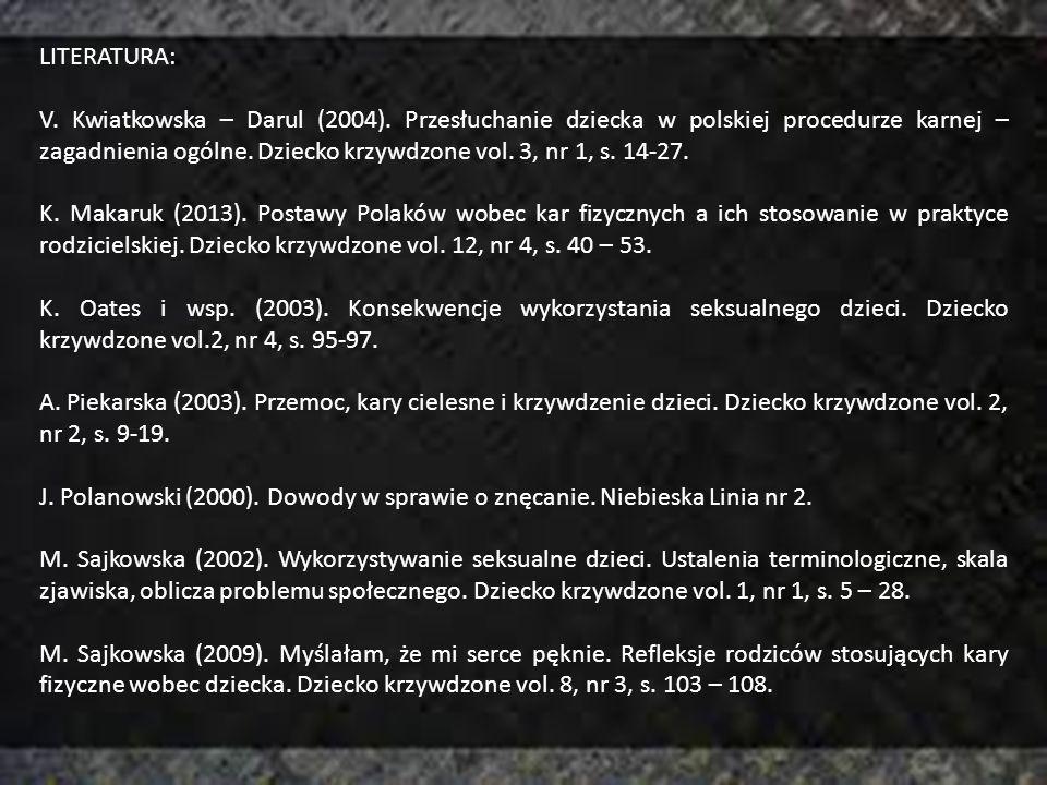 LITERATURA: V. Kwiatkowska – Darul (2004). Przesłuchanie dziecka w polskiej procedurze karnej – zagadnienia ogólne. Dziecko krzywdzone vol. 3, nr 1, s