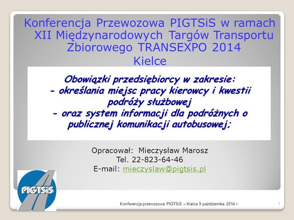 Konferencja Przewozowa PIGTSiS w ramach XII Międzynarodowych Targów Transportu Zbiorowego TRANSEXPO 2014 Kielce 09 października 2014r. Opracował: Miec