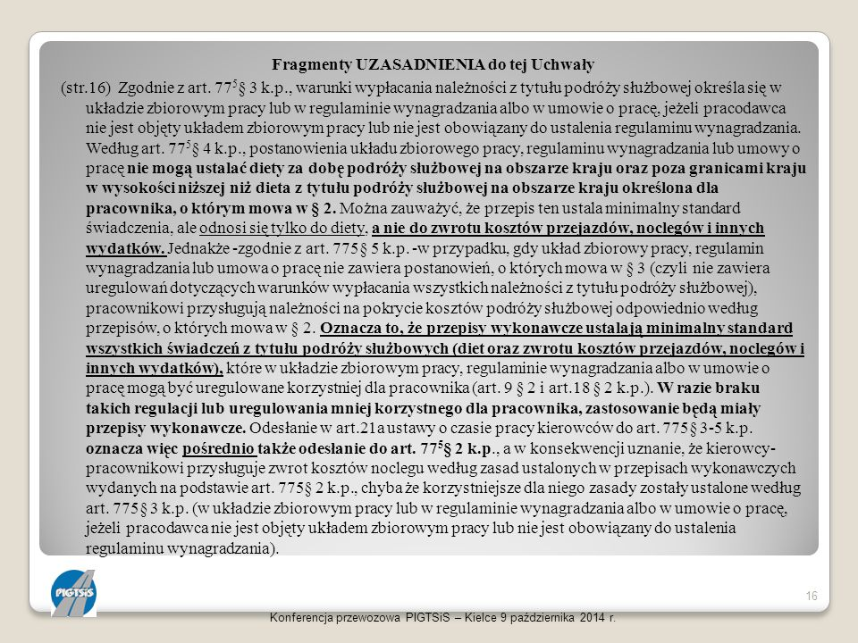 Fragmenty UZASADNIENIA do tej Uchwały (str.16) Zgodnie z art. 77 5 § 3 k.p., warunki wypłacania należności z tytułu podróży służbowej określa się w uk