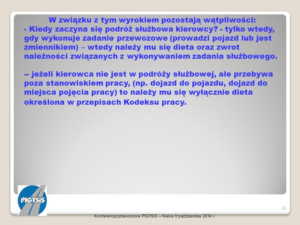 Konferencja przewozowa PIGTSiS – Kielce 9 października 2014 r. 19 W związku z tym wyrokiem pozostają wątpliwości: - Kiedy zaczyna się podróż służbowa