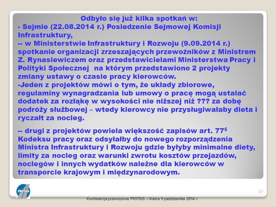 Konferencja przewozowa PIGTSiS – Kielce 9 października 2014 r. 21 Odbyło się już kilka spotkań w: - Sejmie (22.08.2014 r.) Posiedzenie Sejmowej Komisj