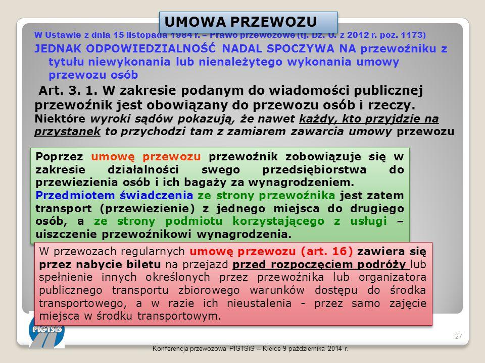 W Ustawie z dnia 15 listopada 1984 r. – Prawo przewozowe (tj. Dz. U. z 2012 r. poz. 1173) JEDNAK ODPOWIEDZIALNOŚĆ NADAL SPOCZYWA NA przewoźniku z tytu