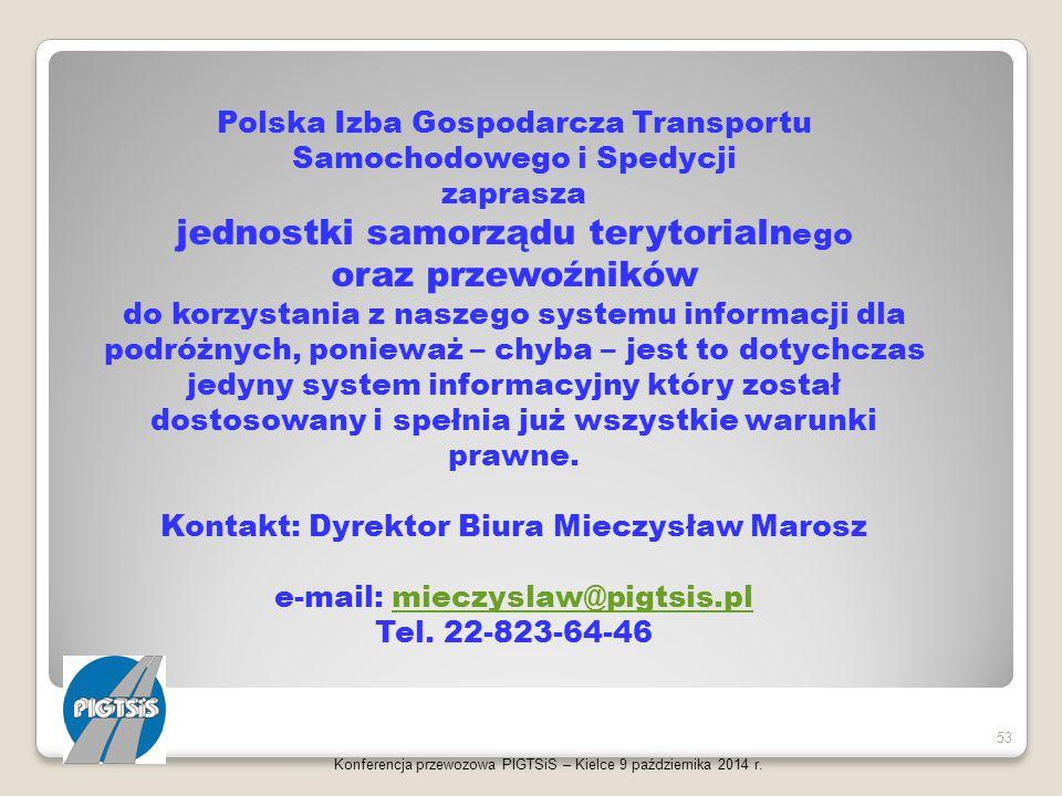 Konferencja przewozowa PIGTSiS – Kielce 9 października 2014 r. 53 Polska Izba Gospodarcza Transportu Samochodowego i Spedycji zaprasza jednostki samor