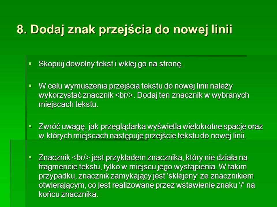 8. Dodaj znak przejścia do nowej linii  Skopiuj dowolny tekst i wklej go na stronę.  W celu wymuszenia przejścia tekstu do nowej linii należy wykorz