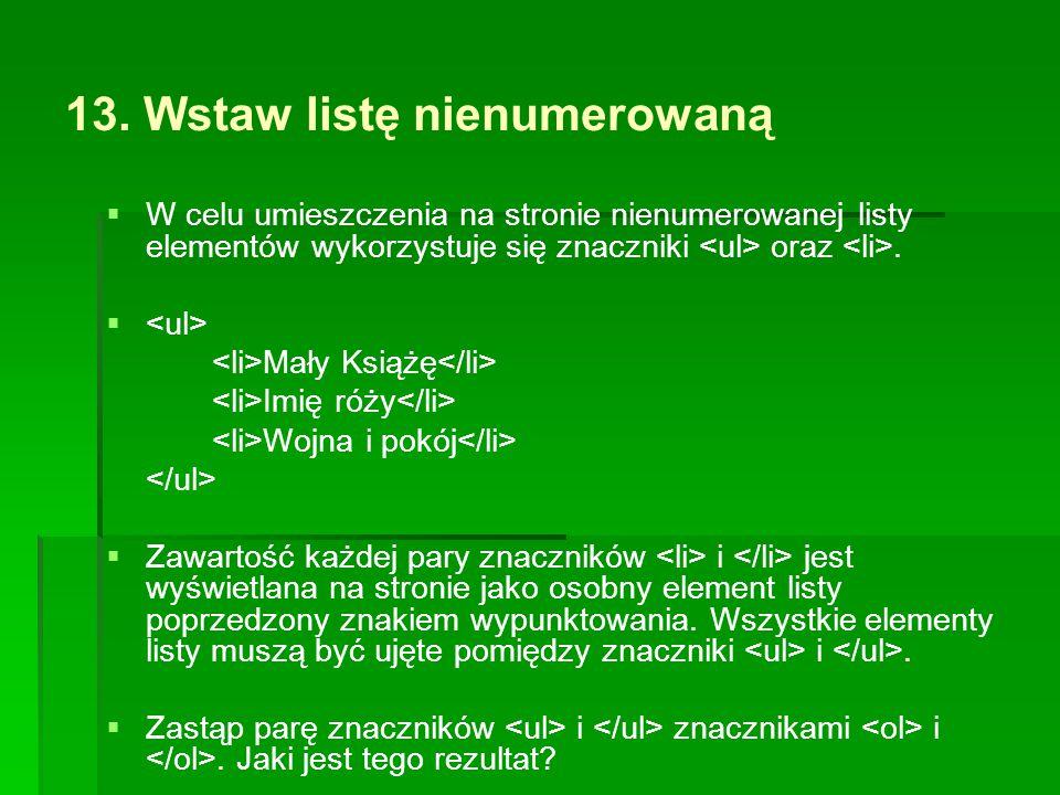 13. Wstaw listę nienumerowaną   W celu umieszczenia na stronie nienumerowanej listy elementów wykorzystuje się znaczniki oraz.   Mały Książę Imię