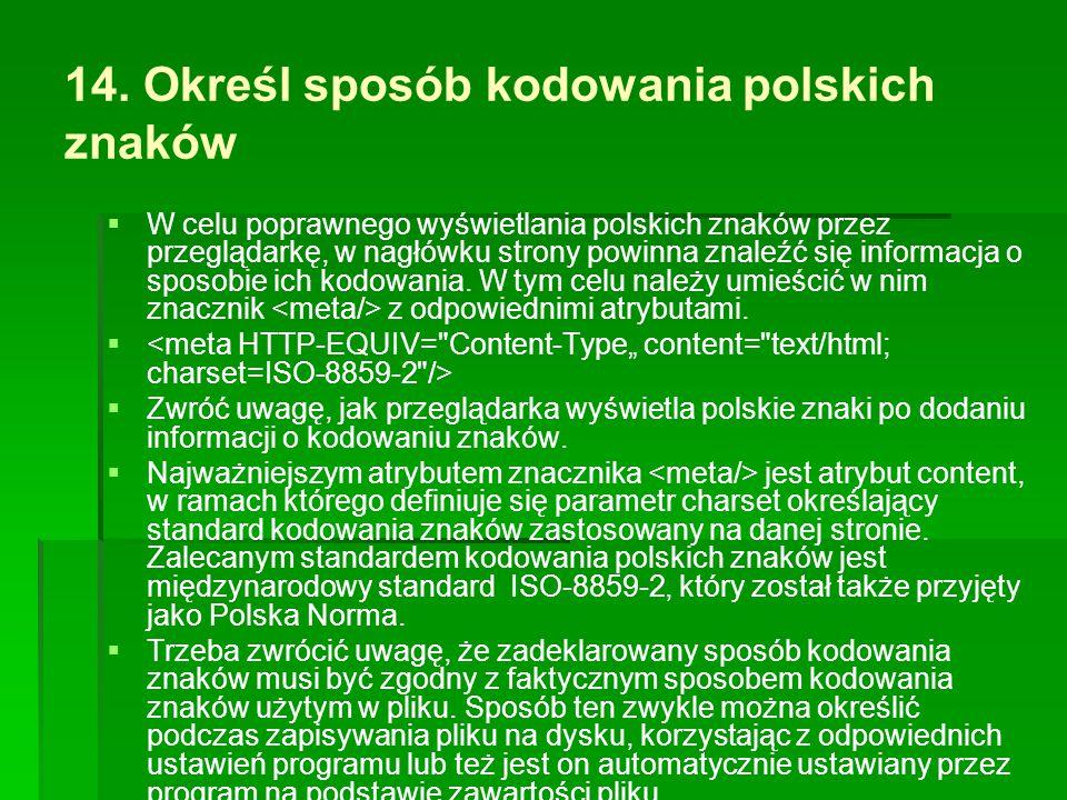 14. Określ sposób kodowania polskich znaków   W celu poprawnego wyświetlania polskich znaków przez przeglądarkę, w nagłówku strony powinna znaleźć s