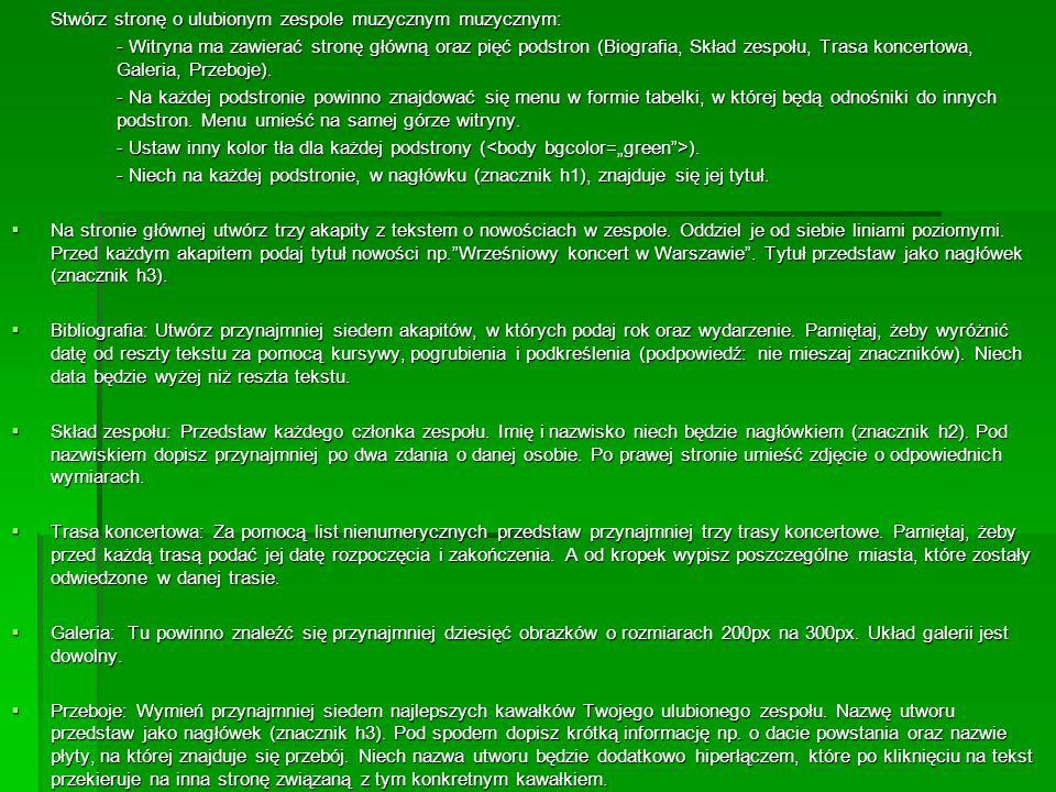 Stwórz stronę o ulubionym zespole muzycznym muzycznym: - Witryna ma zawierać stronę główną oraz pięć podstron (Biografia, Skład zespołu, Trasa koncert