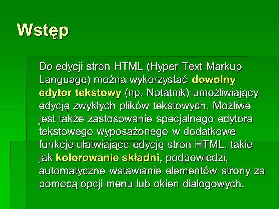 Wstęp Do edycji stron HTML (Hyper Text Markup Language) można wykorzystać dowolny edytor tekstowy (np. Notatnik) umożliwiający edycję zwykłych plików