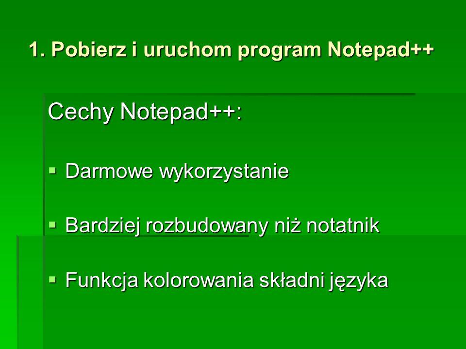 1. Pobierz i uruchom program Notepad++ Cechy Notepad++:  Darmowe wykorzystanie  Bardziej rozbudowany niż notatnik  Funkcja kolorowania składni języ