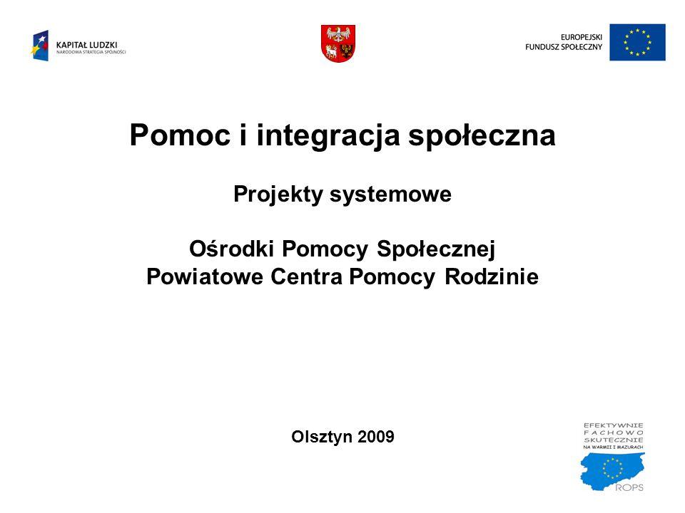 Pomoc i integracja społeczna Projekty systemowe Ośrodki Pomocy Społecznej Powiatowe Centra Pomocy Rodzinie Olsztyn 2009
