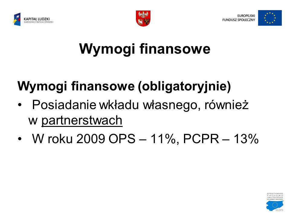 Wymogi finansowe Wymogi finansowe (obligatoryjnie) Posiadanie wkładu własnego, również w partnerstwach W roku 2009 OPS – 11%, PCPR – 13%