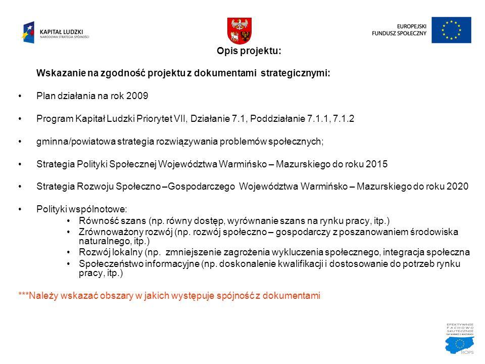 Opis projektu: Wskazanie na zgodność projektu z dokumentami strategicznymi: Plan działania na rok 2009 Program Kapitał Ludzki Priorytet VII, Działanie