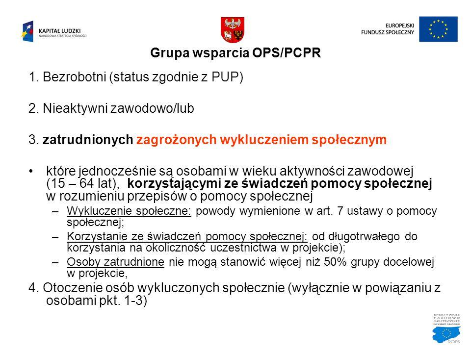 Grupa wsparcia OPS/PCPR 1. Bezrobotni (status zgodnie z PUP) 2. Nieaktywni zawodowo/lub 3. zatrudnionych zagrożonych wykluczeniem społecznym które jed
