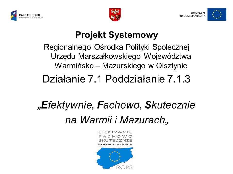Projekt Systemowy Regionalnego Ośrodka Polityki Społecznej Urzędu Marszałkowskiego Województwa Warmińsko – Mazurskiego w Olsztynie Działanie 7.1 Poddz