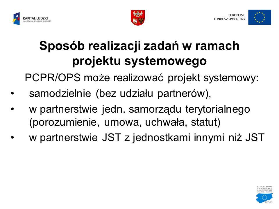Sposób realizacji zadań w ramach projektu systemowego PCPR/OPS może realizować projekt systemowy: samodzielnie (bez udziału partnerów), w partnerstwie