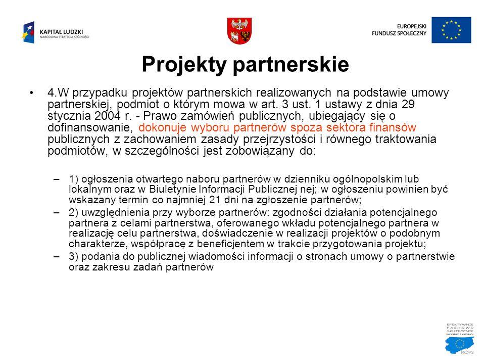 Projekty partnerskie 4.W przypadku projektów partnerskich realizowanych na podstawie umowy partnerskiej, podmiot o którym mowa w art. 3 ust. 1 ustawy