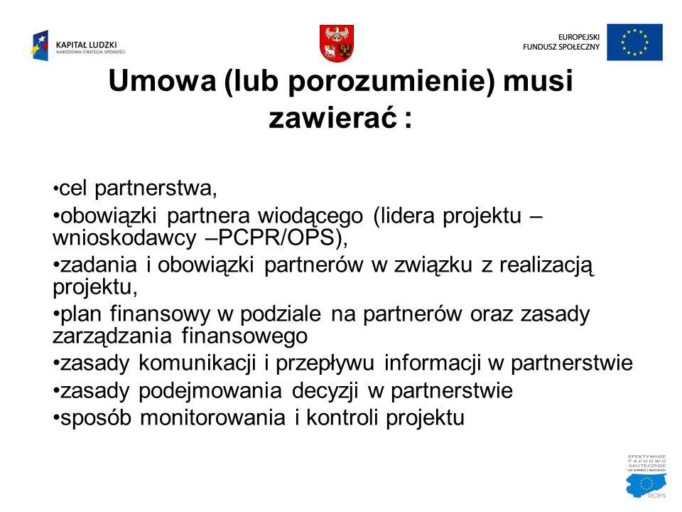 Umowa (lub porozumienie) musi zawierać : cel partnerstwa, obowiązki partnera wiodącego (lidera projektu – wnioskodawcy –PCPR/OPS), zadania i obowiązki