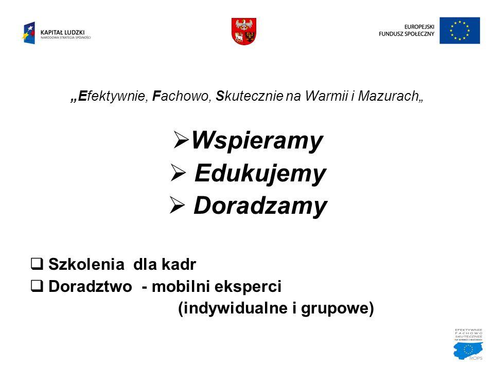 """""""Efektywnie, Fachowo, Skutecznie na Warmii i Mazurach""""  Wspieramy  Edukujemy  Doradzamy  Szkolenia dla kadr  Doradztwo - mobilni eksperci (indywi"""