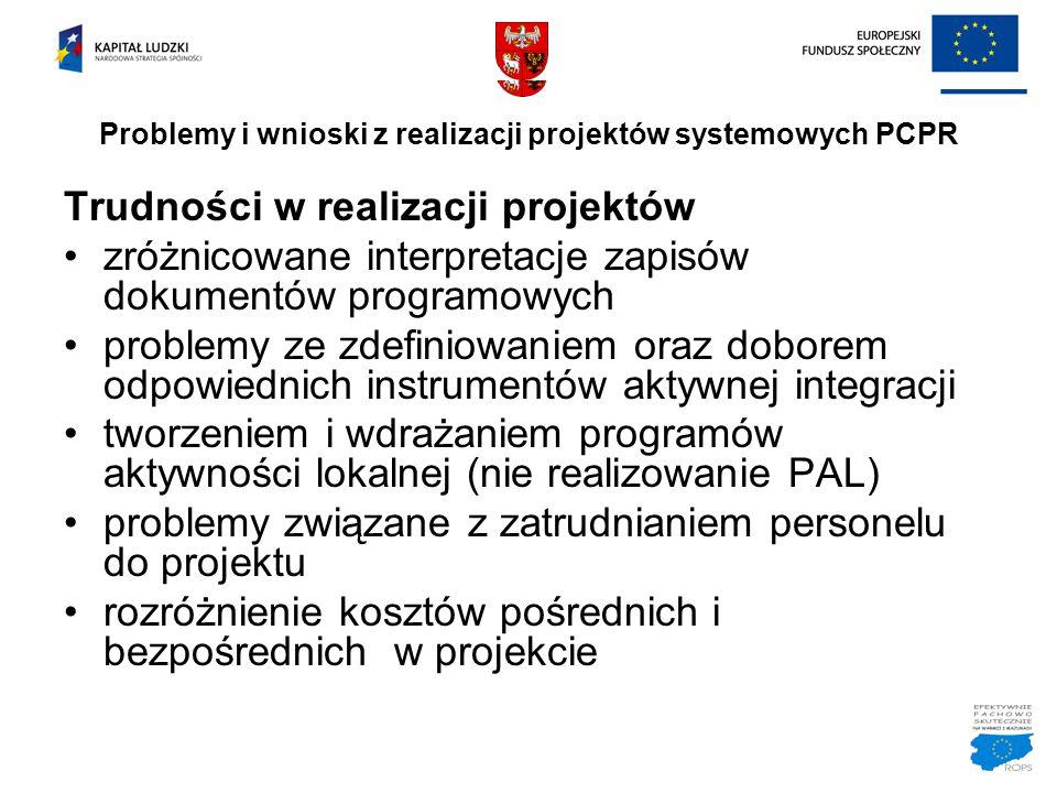 Problemy i wnioski z realizacji projektów systemowych PCPR Trudności w realizacji projektów zróżnicowane interpretacje zapisów dokumentów programowych