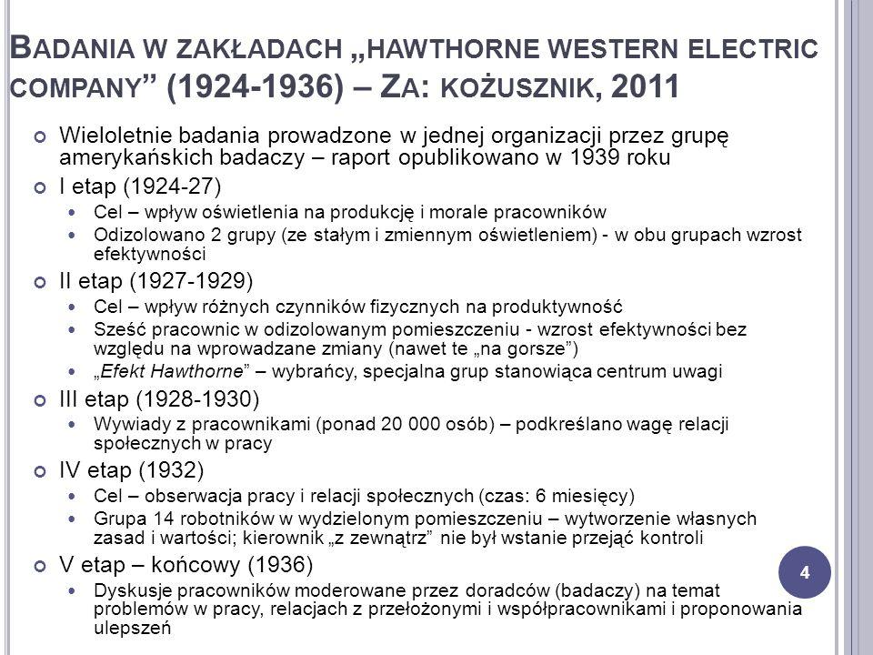 """B ADANIA W ZAKŁADACH """" HAWTHORNE WESTERN ELECTRIC COMPANY """" (1924-1936) – Z A : KOŻUSZNIK, 2011 Wieloletnie badania prowadzone w jednej organizacji pr"""
