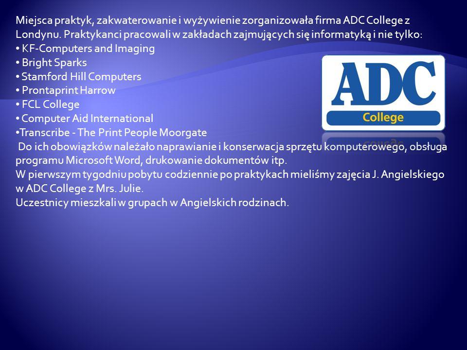 Miejsca praktyk, zakwaterowanie i wyżywienie zorganizowała firma ADC College z Londynu.