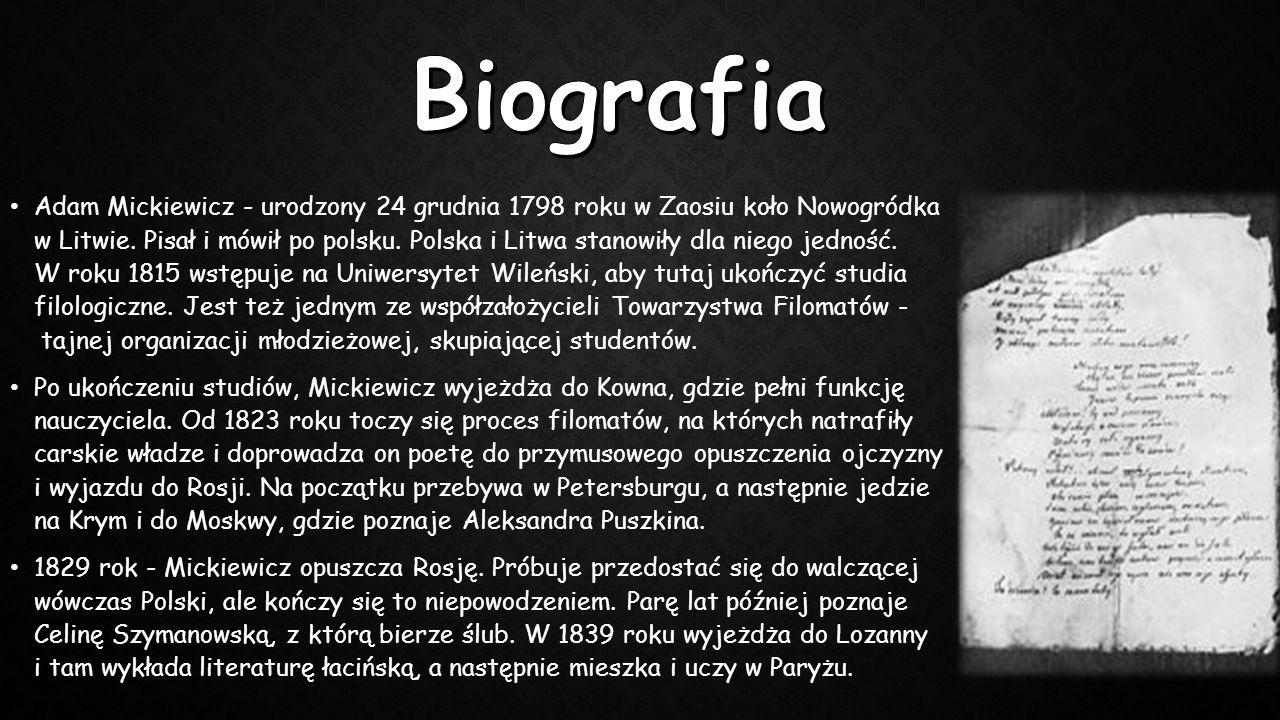 Adam Mickiewicz - urodzony 24 grudnia 1798 roku w Zaosiu koło Nowogródka w Litwie. Pisał i mówił po polsku. Polska i Litwa stanowiły dla niego jedność