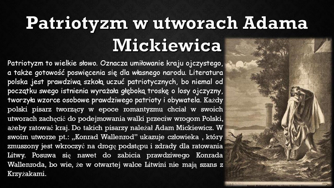 Patriotyzm to wielkie słowo. Oznacza umiłowanie kraju ojczystego, a także gotowość poswięcenia się dla własnego narodu. Literatura polska jest prawdzi