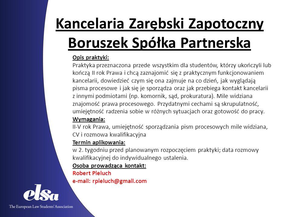 Kancelaria Zarębski Zapotoczny Boruszek Spółka Partnerska Opis praktyki: Praktyka przeznaczona przede wszystkim dla studentów, którzy ukończyli lub ko