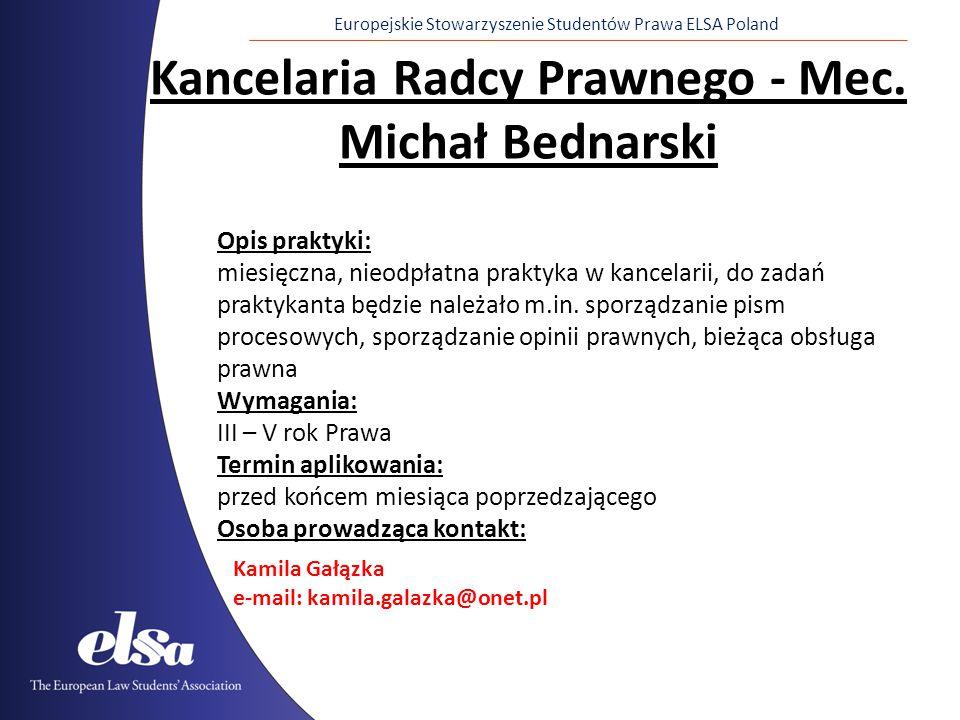 Europejskie Stowarzyszenie Studentów Prawa ELSA Poland Kancelaria Radcy Prawnego - Mec. Michał Bednarski Opis praktyki: miesięczna, nieodpłatna prakty