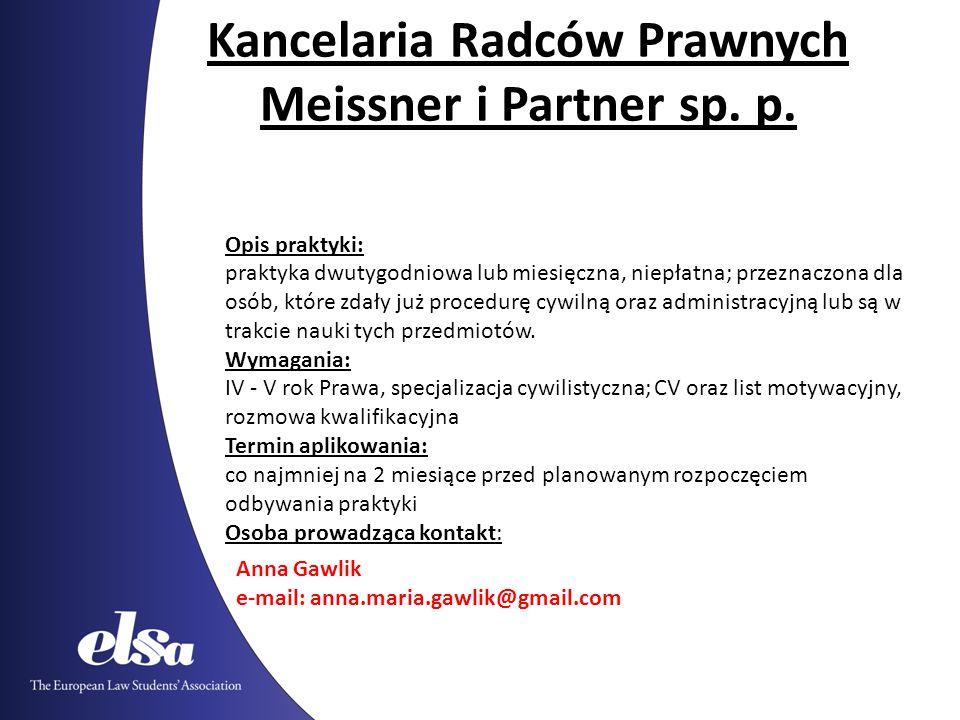 Kancelaria Radców Prawnych Meissner i Partner sp. p. Opis praktyki: praktyka dwutygodniowa lub miesięczna, niepłatna; przeznaczona dla osób, które zda