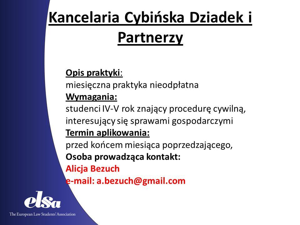 Kancelaria Cybińska Dziadek i Partnerzy Opis praktyki: miesięczna praktyka nieodpłatna Wymagania: studenci IV-V rok znający procedurę cywilną, interes