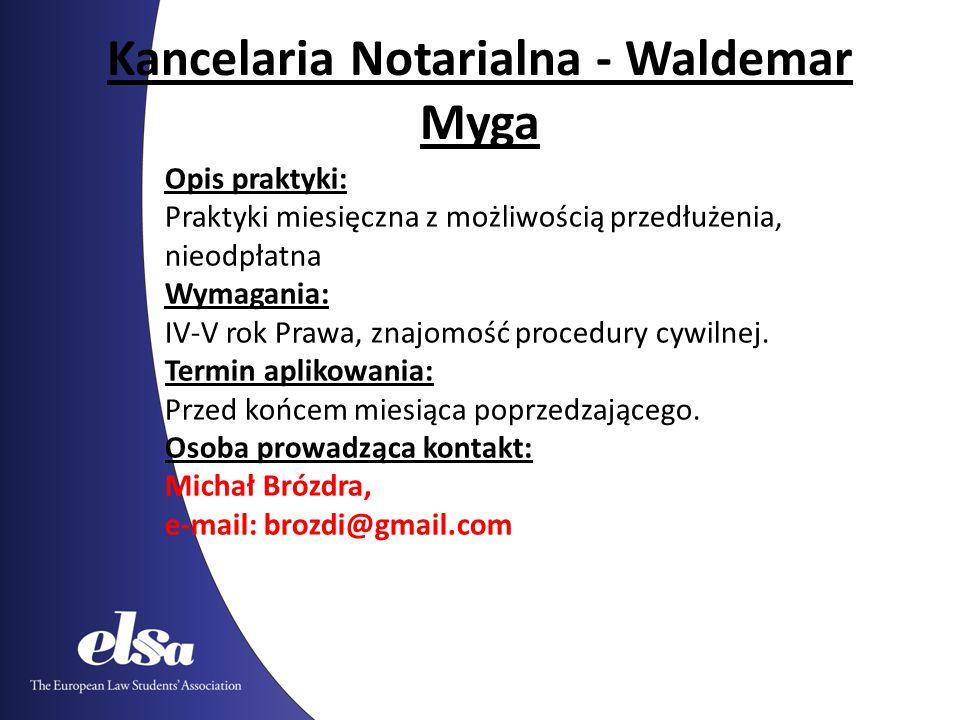 Kancelaria Notarialna - Waldemar Myga Opis praktyki: Praktyki miesięczna z możliwością przedłużenia, nieodpłatna Wymagania: IV-V rok Prawa, znajomość procedury cywilnej.