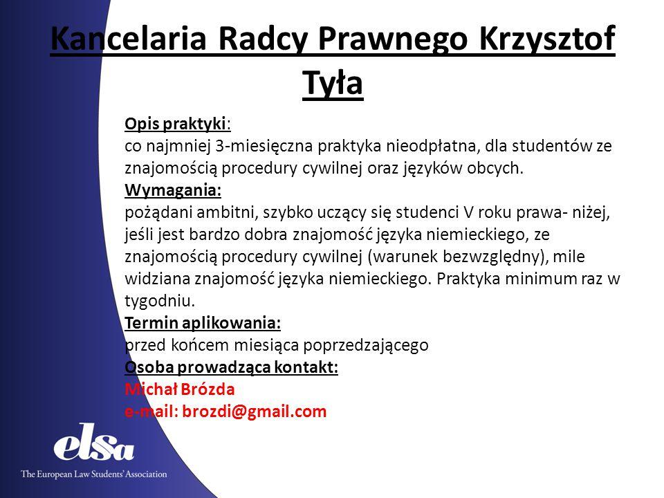 Kancelaria Radcy Prawnego Krzysztof Tyła Opis praktyki: co najmniej 3-miesięczna praktyka nieodpłatna, dla studentów ze znajomością procedury cywilnej oraz języków obcych.